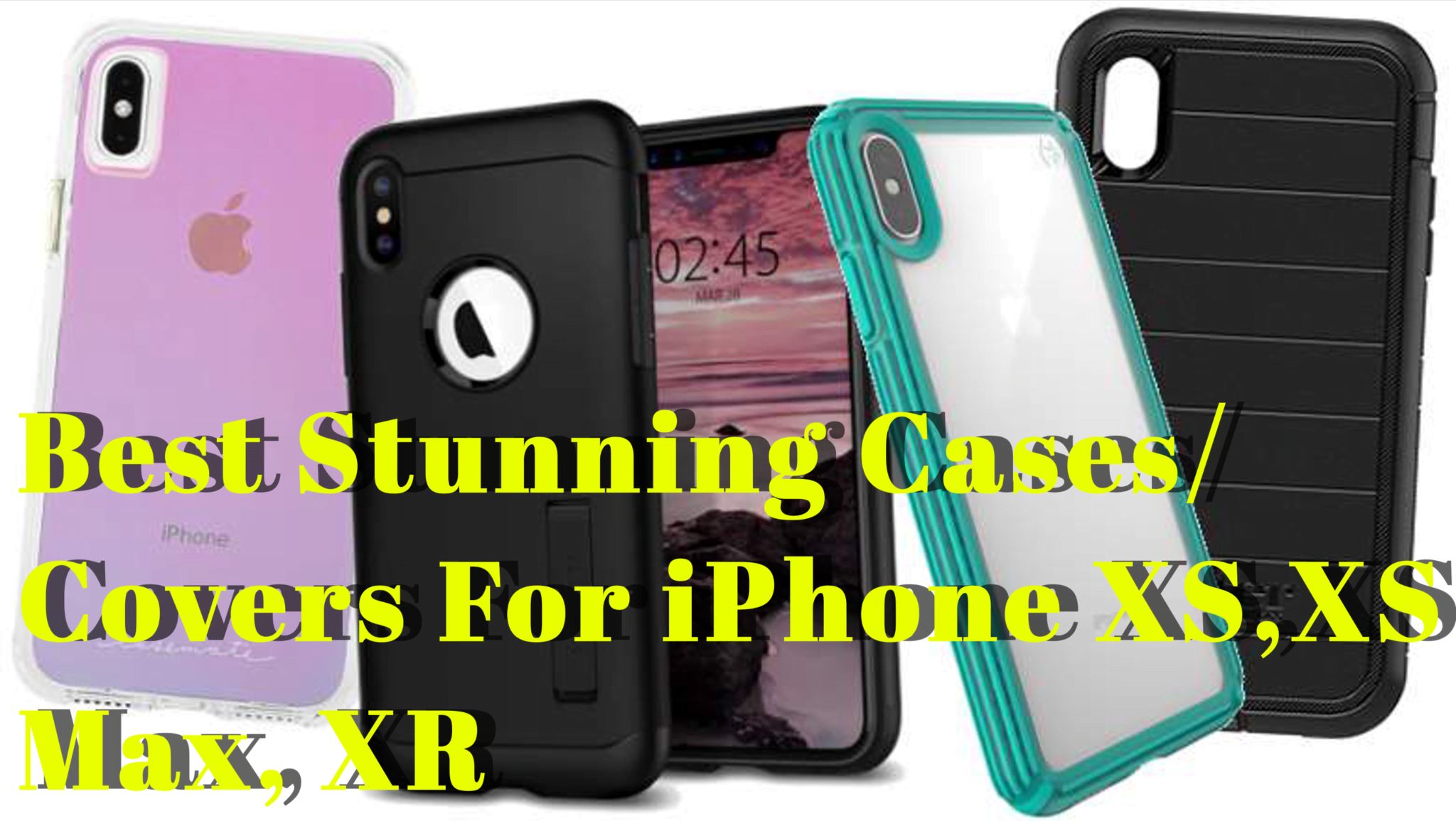 Best Stunning cases/cover To Buy for Brand New iPhone XS, XS Max, XR