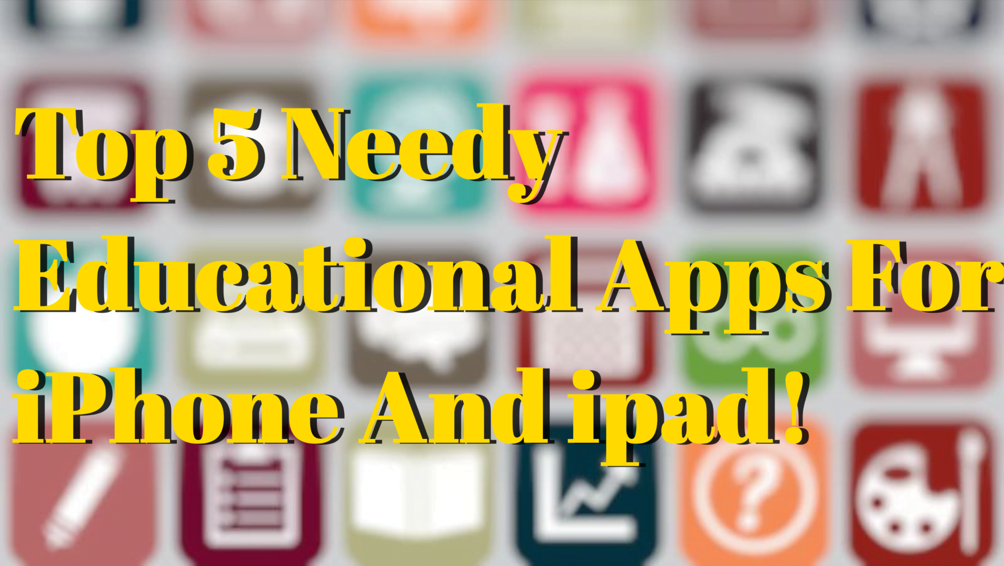 Top 5 Needy Educational Apps iPhone iPad You Must Have
