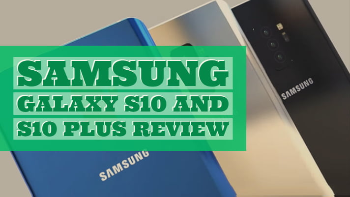 Samsung Galaxy S10 and S10 Plus Review